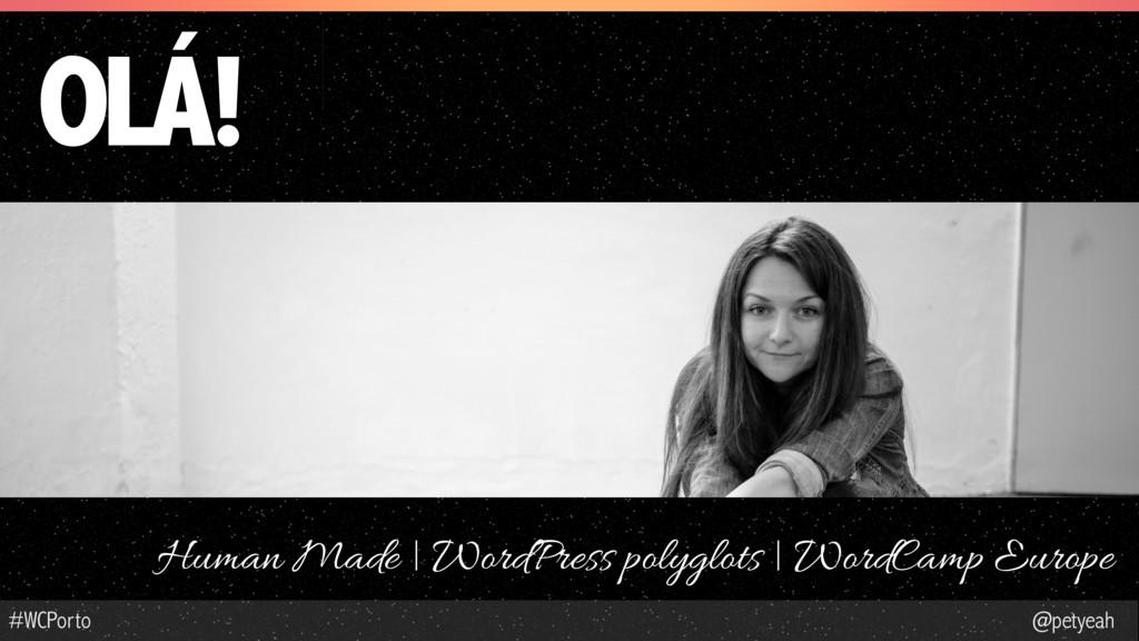 @petyeah #WCPorto Human Made | WordPress polygl...