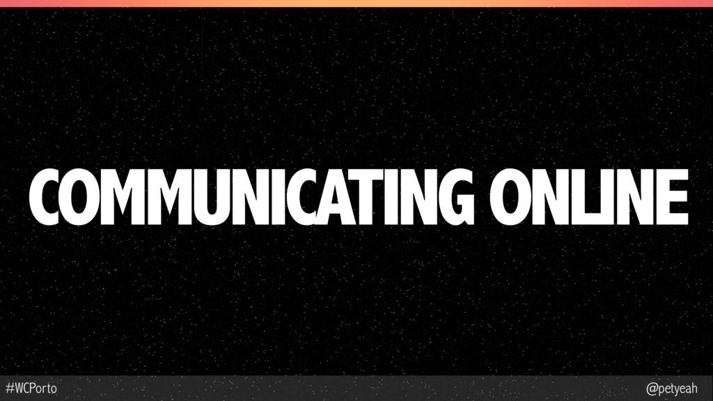 @petyeah #WCPorto COMMUNICATING ONLINE