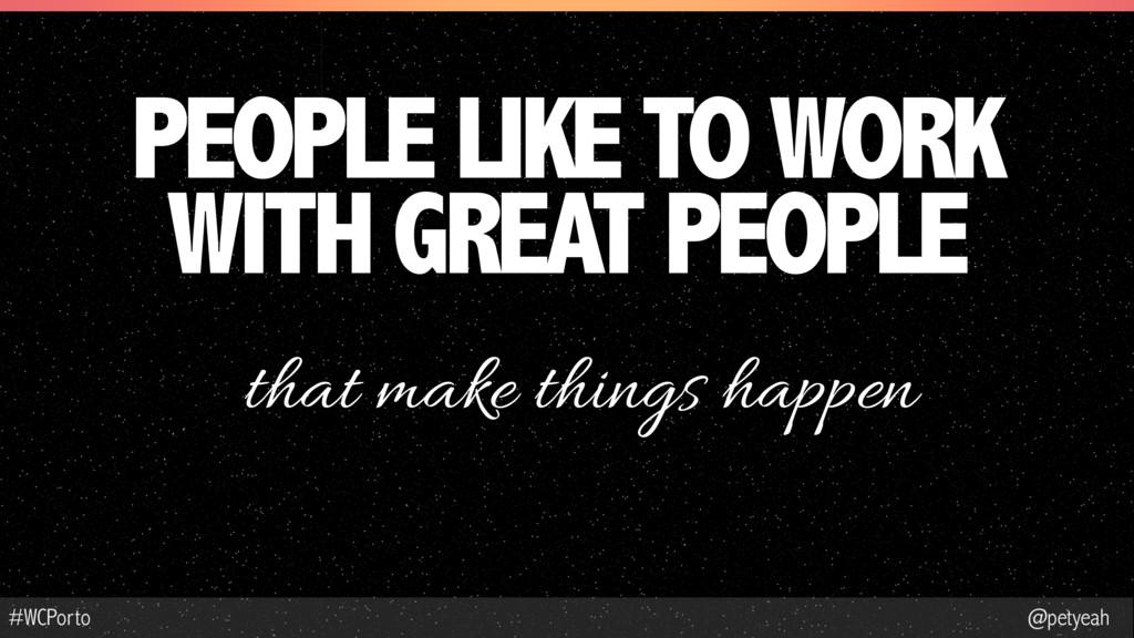 @petyeah #WCPorto PEOPLE LIKE TO WORK WITH GREA...