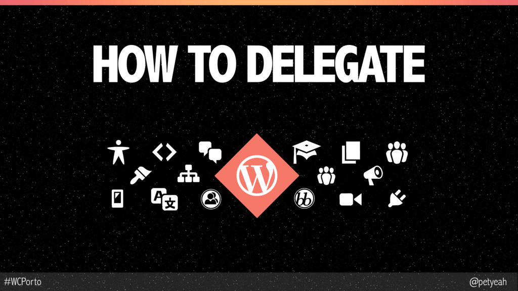 @petyeah #WCPorto HOW TO DELEGATE