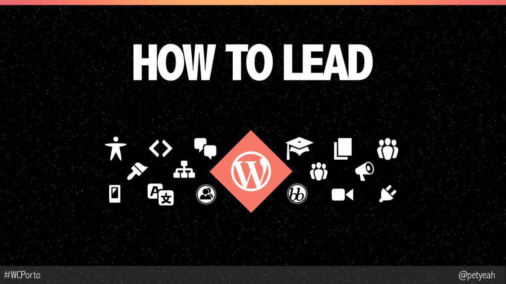 @petyeah #WCPorto HOW TO LEAD