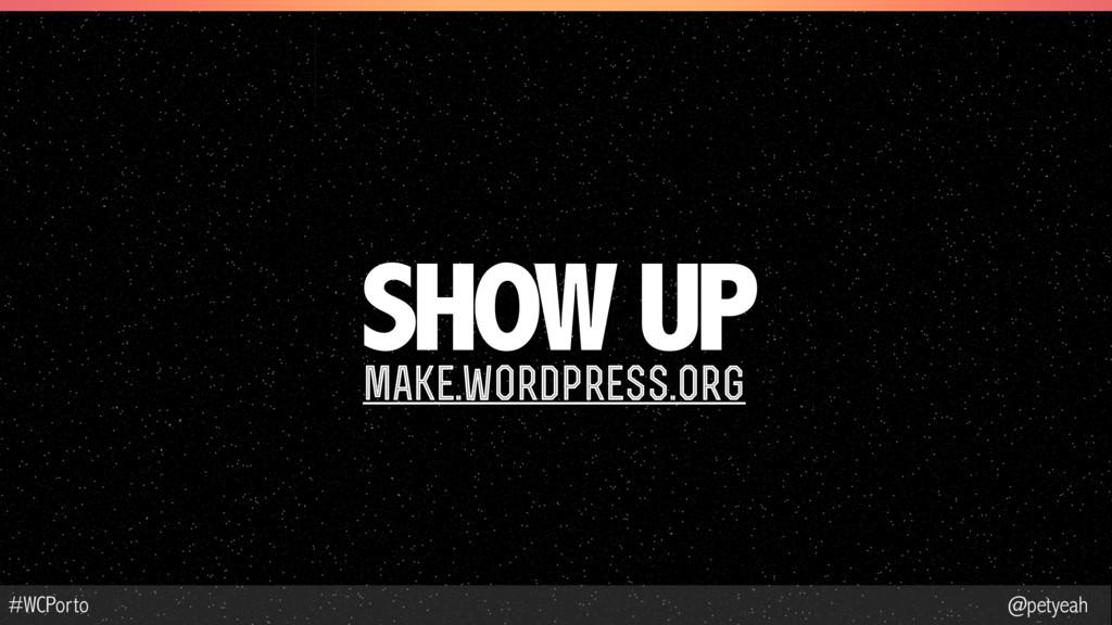@petyeah #WCPorto SHOW UP make.wordpress.org