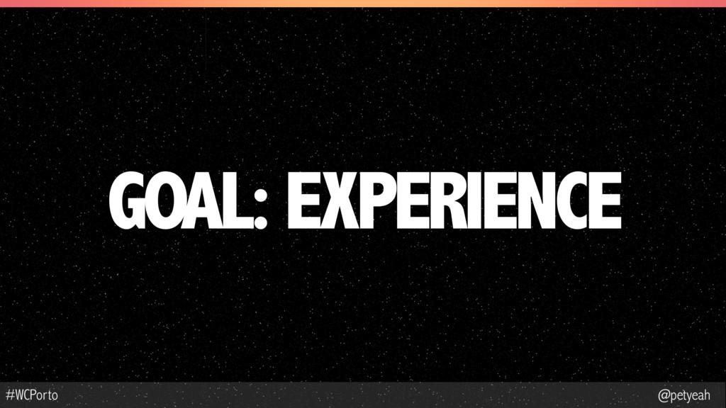 @petyeah #WCPorto GOAL: EXPERIENCE