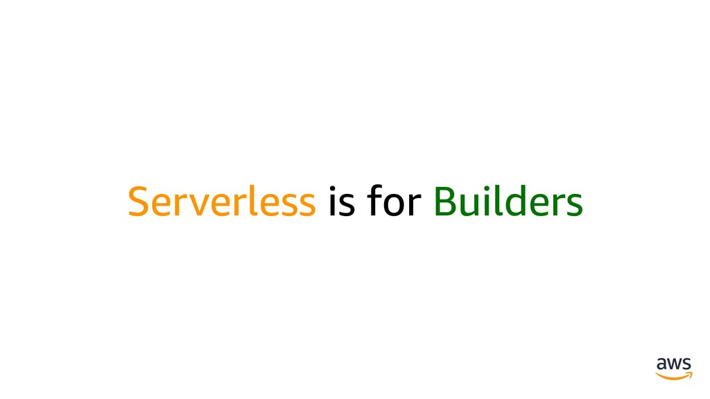 Serverless is for Builders