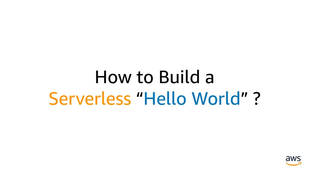 "How to Build a Serverless ""Hello World"" ?"