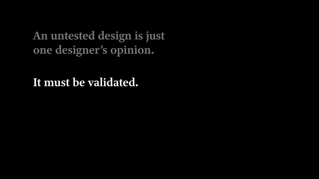 An untested design is just one designer's opini...