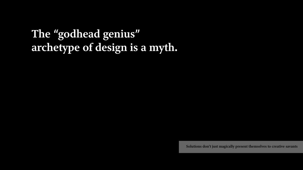 "The ""godhead genius"" archetype of design is a m..."