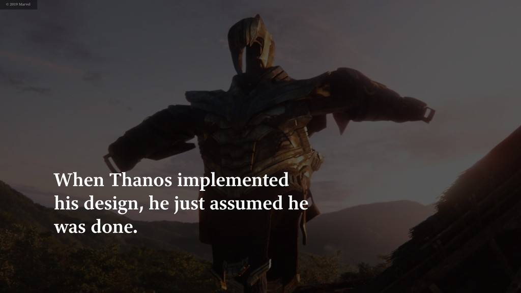 When Thanos implemented his design, he just ass...