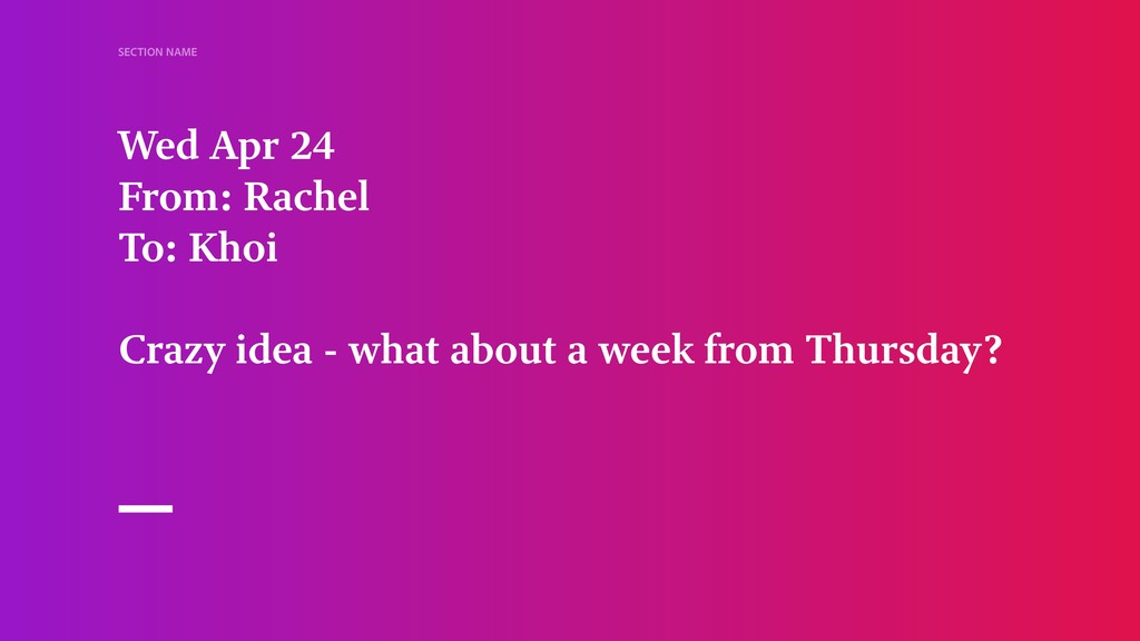 SECTION NAME Wed Apr 24 From: Rachel To: Khoi C...