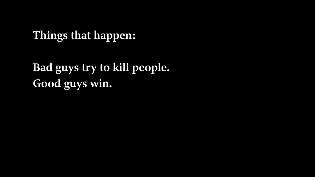 Things that happen: Bad guys try to kill people...