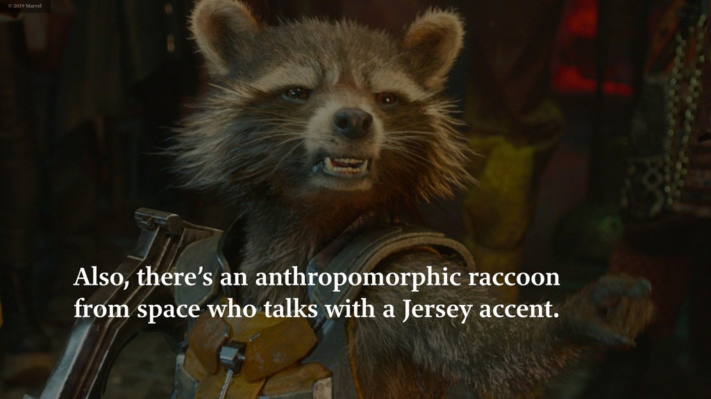 Also, there's an anthropomorphic raccoon from s...