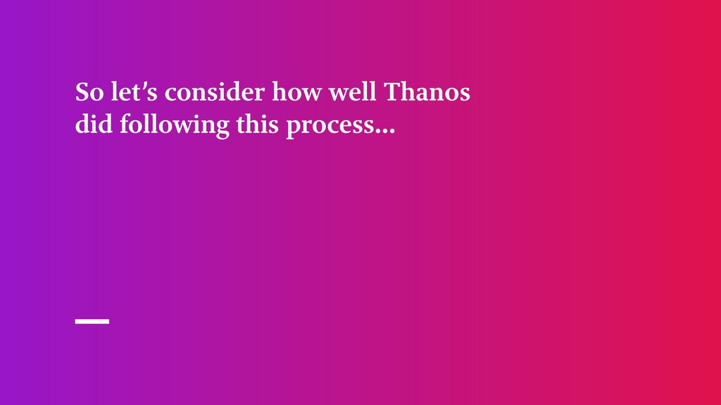 So let's consider how well Thanos did following...