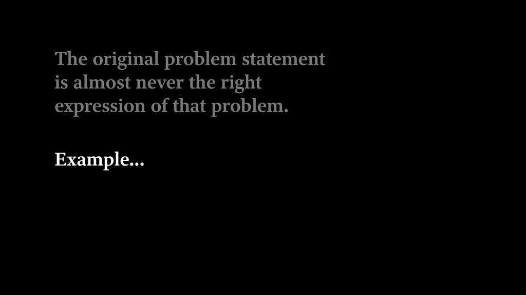 The original problem statement is almost never ...