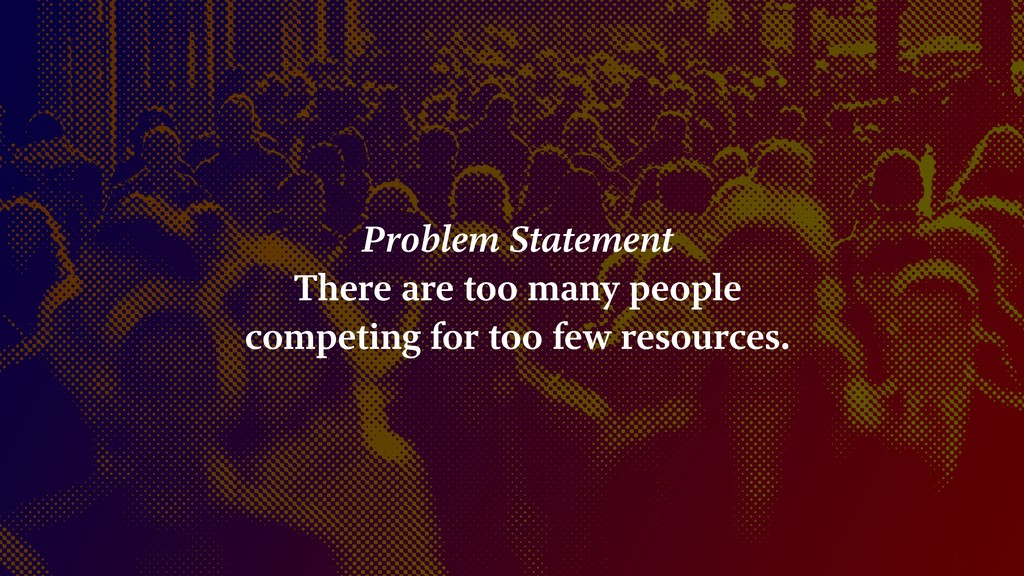 Problem Statement There are too many people com...