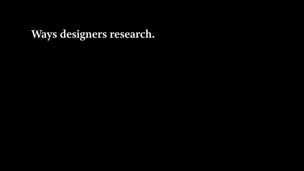 Ways designers research.