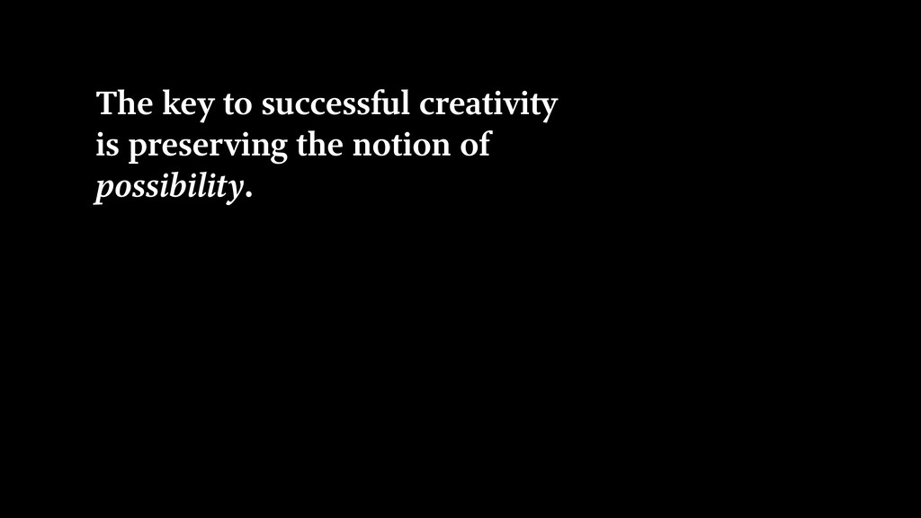 The key to successful creativity is preserving ...