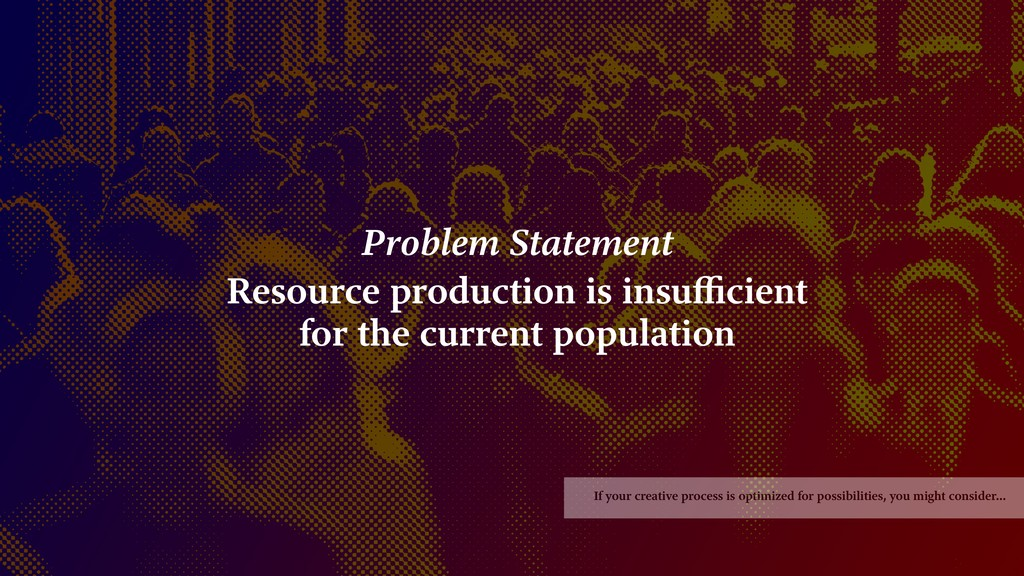 Problem Statement Resource production is insuffic...