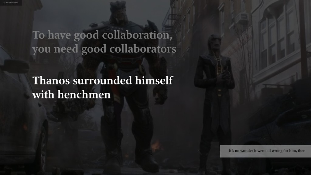 To have good collaboration, you need good colla...