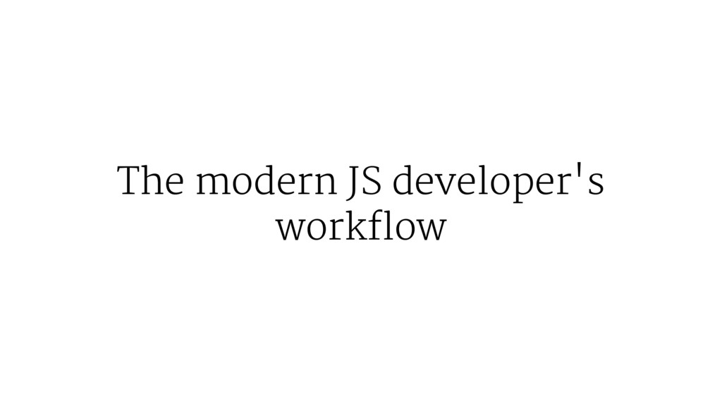 The modern JS developer's workflow