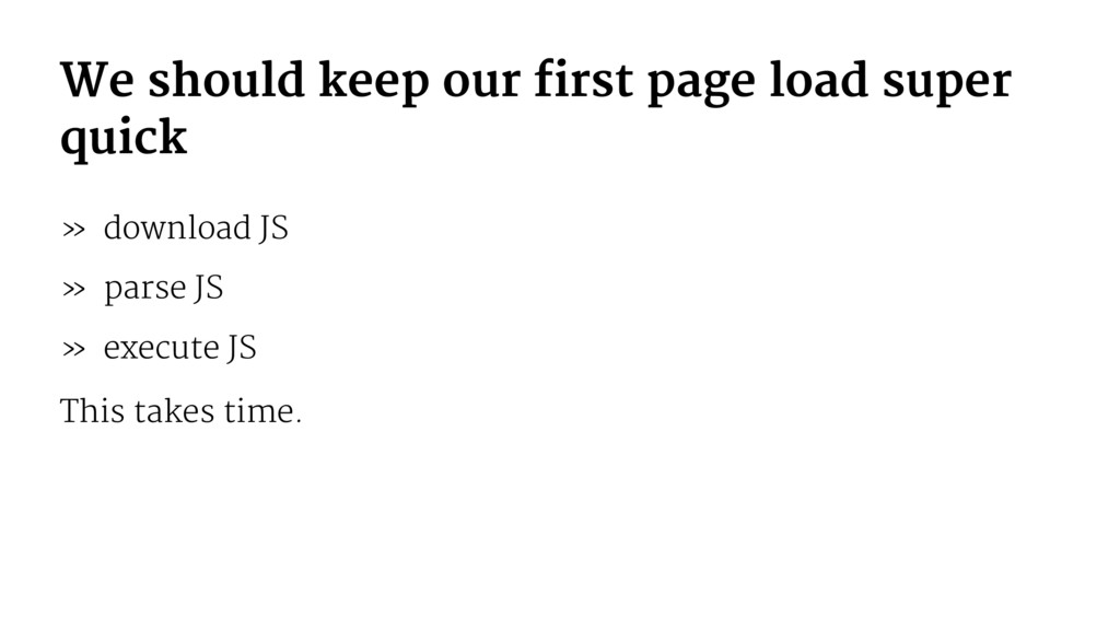 We should keep our first page load super quick ...