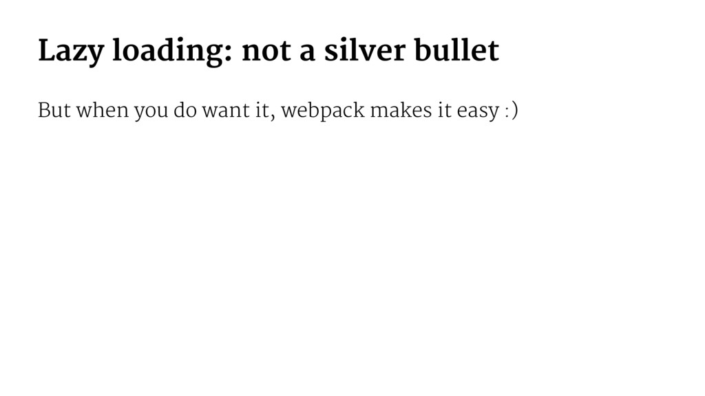 Lazy loading: not a silver bullet But when you ...