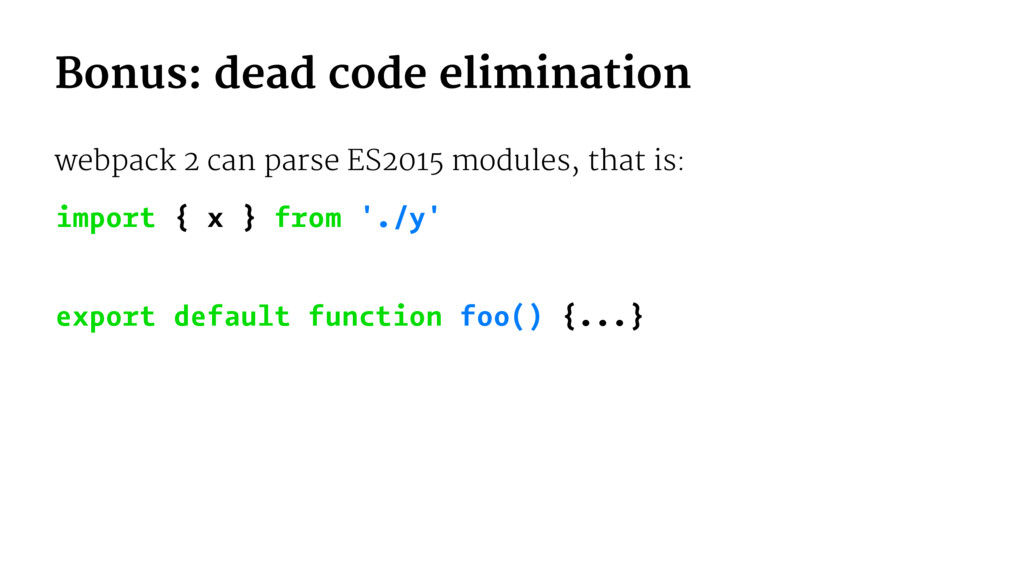 Bonus: dead code elimination webpack 2 can pars...
