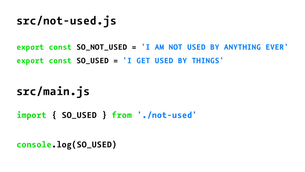 src/not-used.js export const SO_NOT_USED = 'I A...