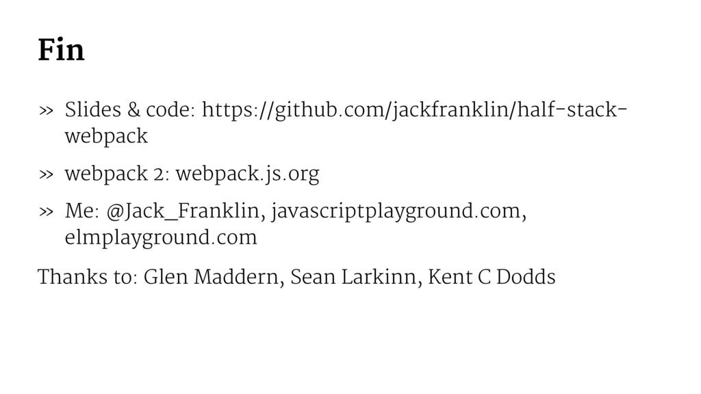 Fin » Slides & code: https://github.com/jackfra...
