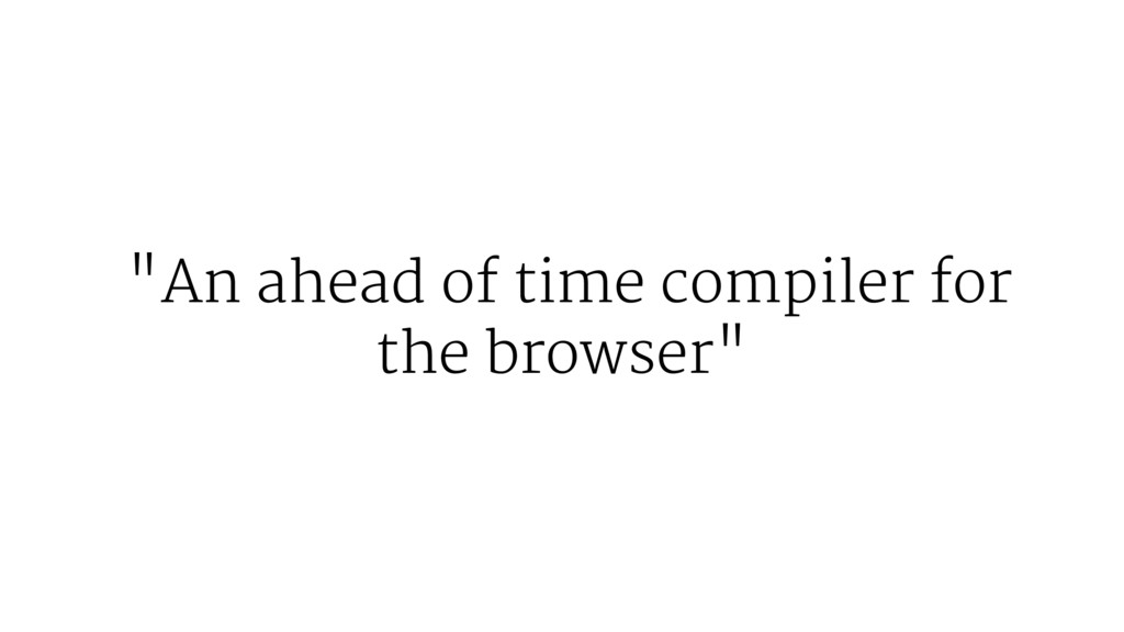 """An ahead of time compiler for the browser"""