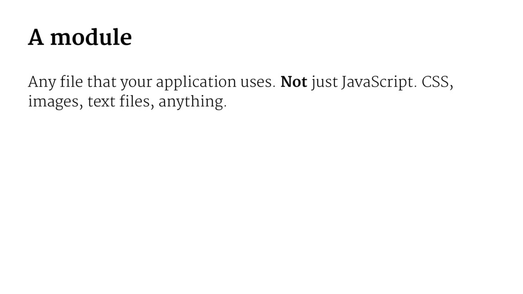 A module Any file that your application uses. N...