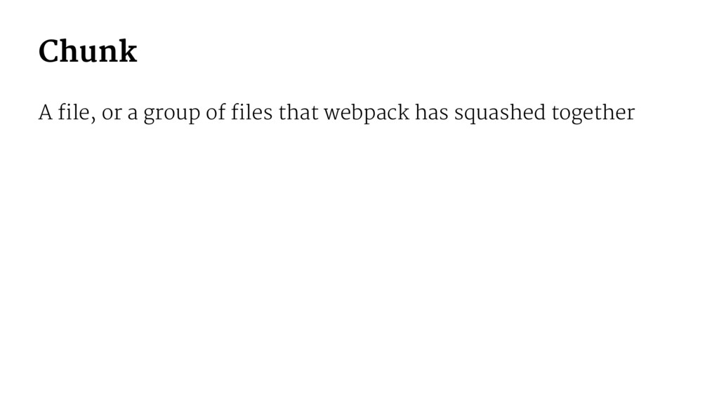 Chunk A file, or a group of files that webpack ...