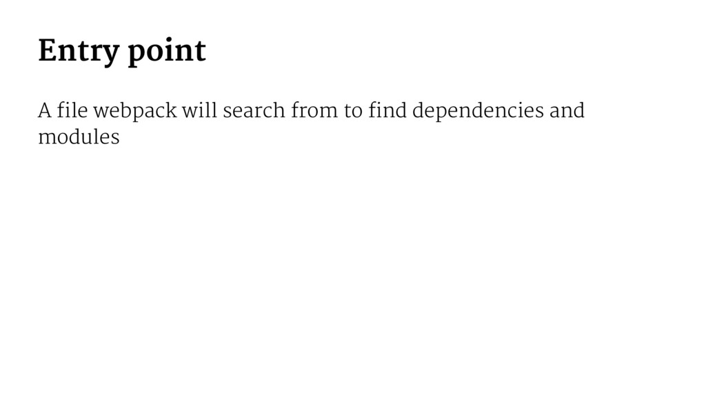 Entry point A file webpack will search from to ...