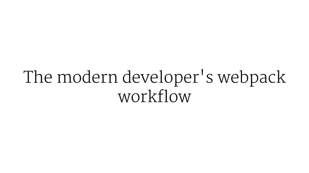 The modern developer's webpack workflow