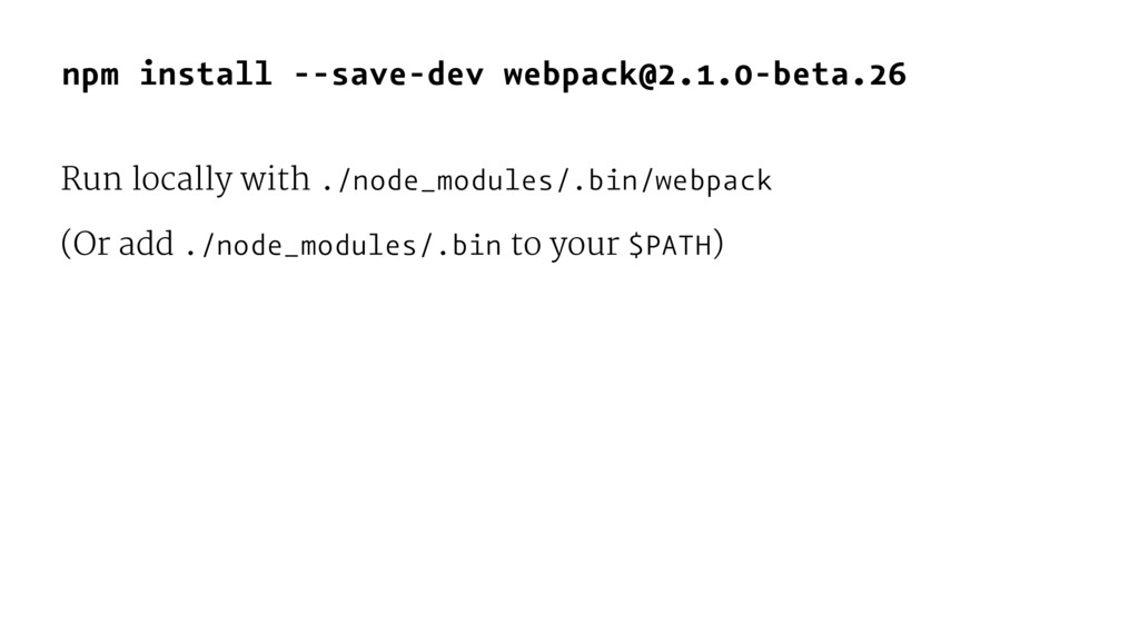 npm install --save-dev webpack@2.1.0-beta.26 Ru...