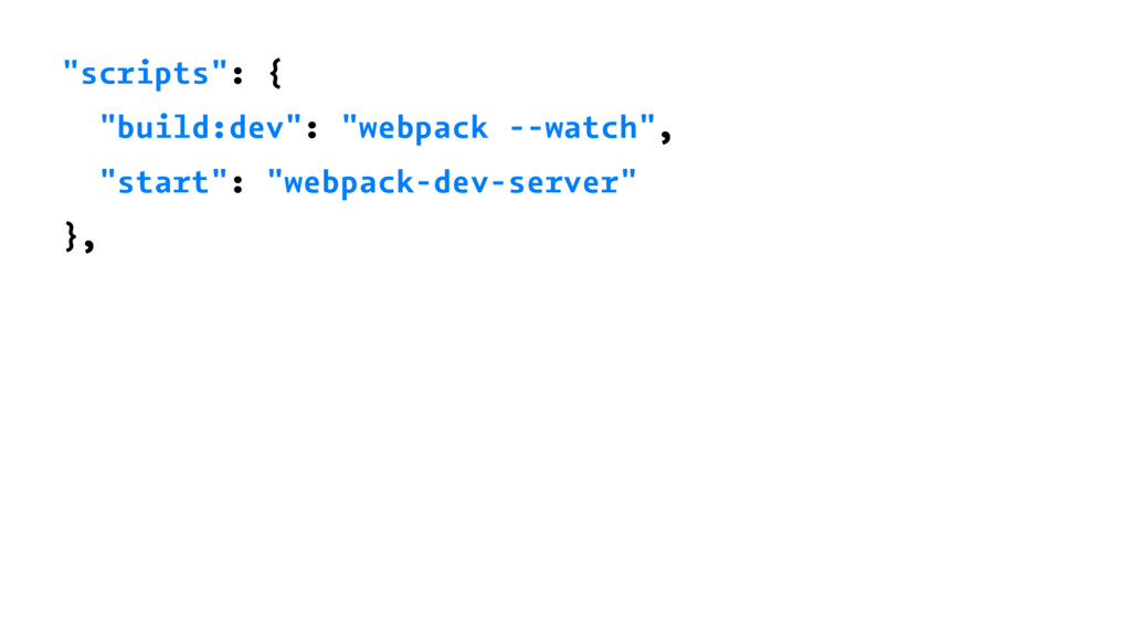 """scripts"": { ""build:dev"": ""webpack --watch"", ""s..."