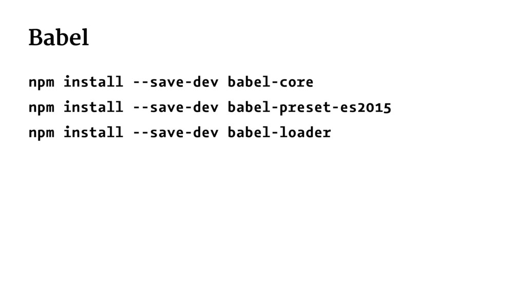 Babel npm install --save-dev babel-core npm ins...