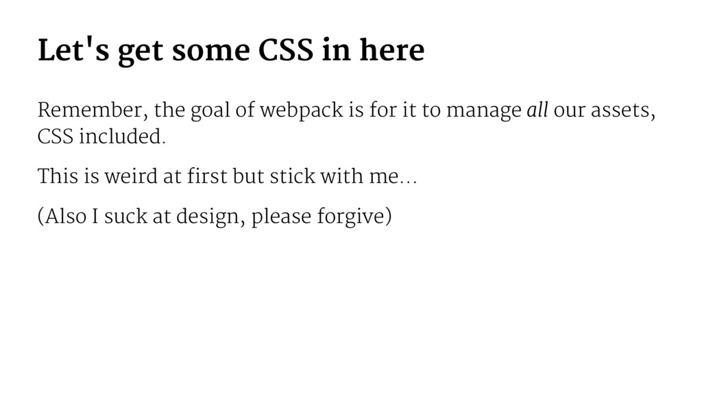Let's get some CSS in here Remember, the goal o...