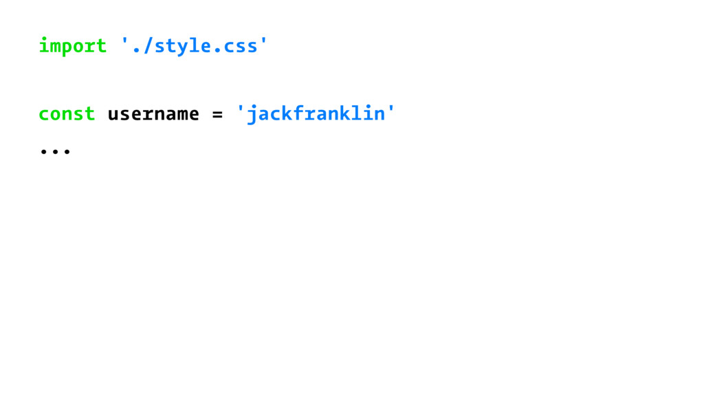 import './style.css' const username = 'jackfran...