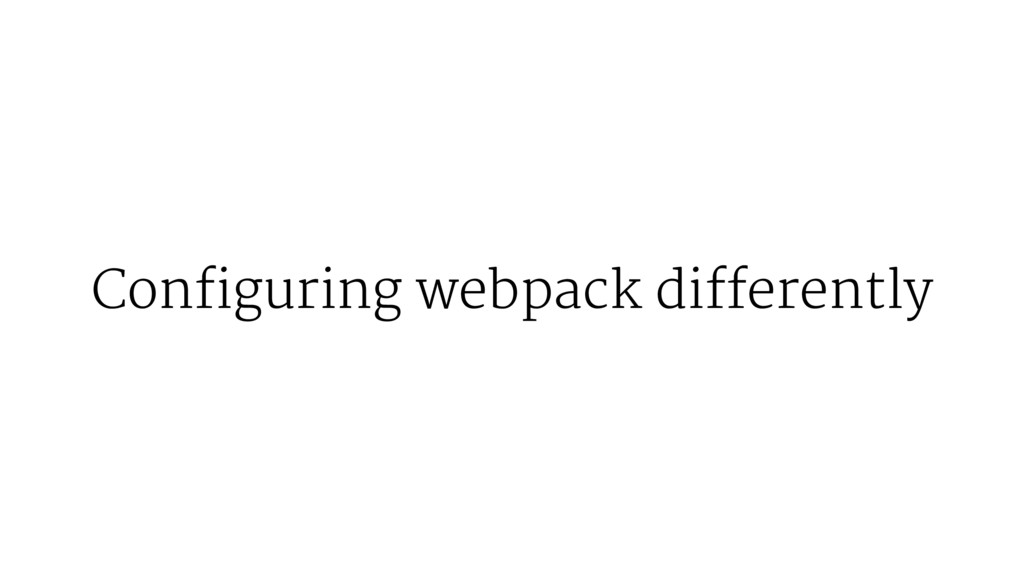 Configuring webpack differently