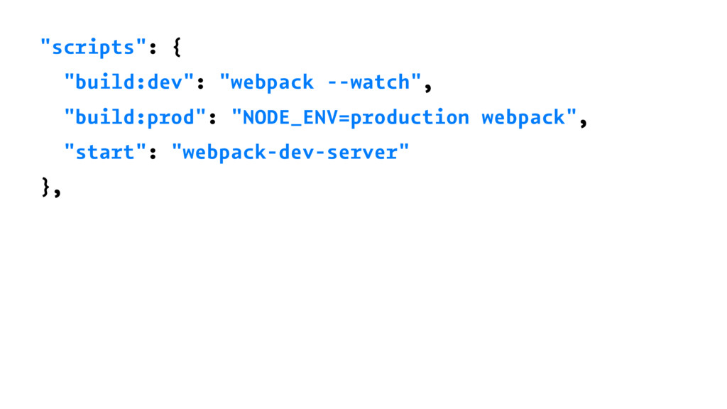"""scripts"": { ""build:dev"": ""webpack --watch"", ""b..."