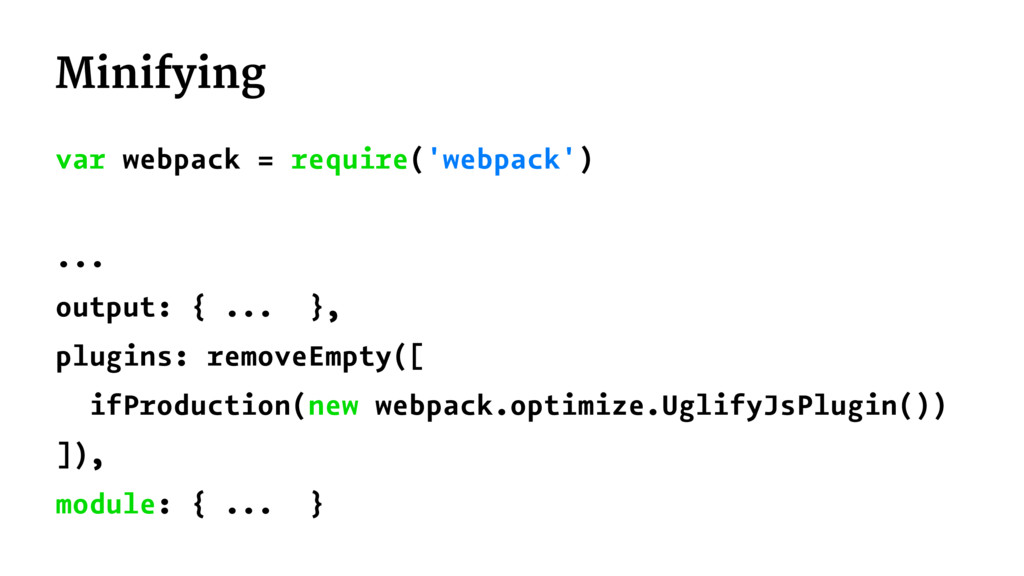 Minifying var webpack = require('webpack') ... ...