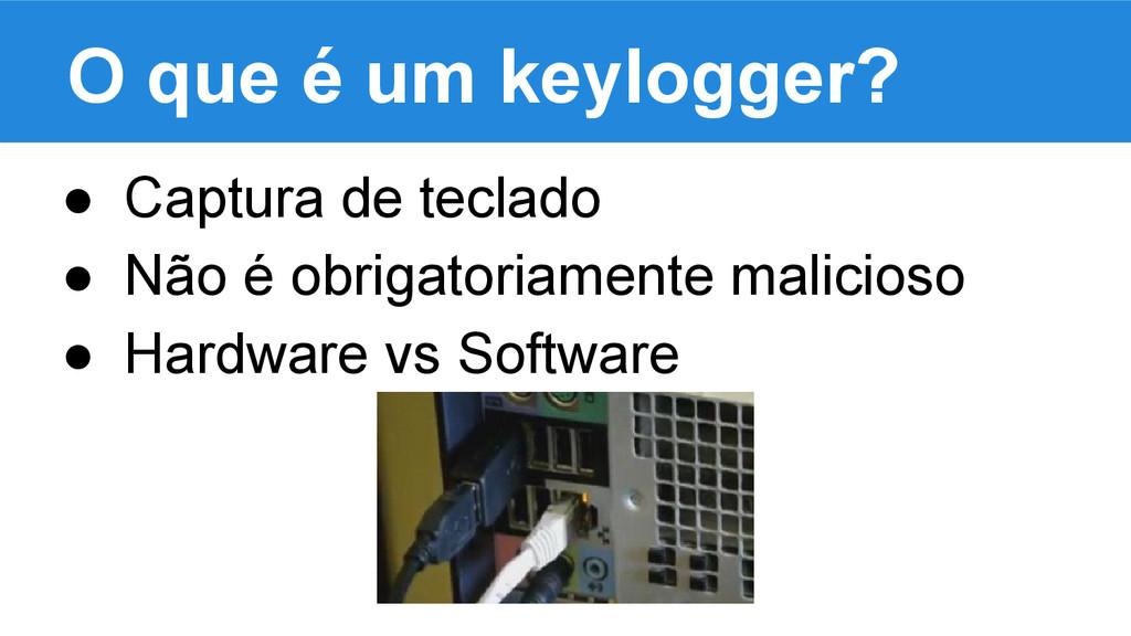O que é um keylogger? ● Captura de teclado ● Nã...