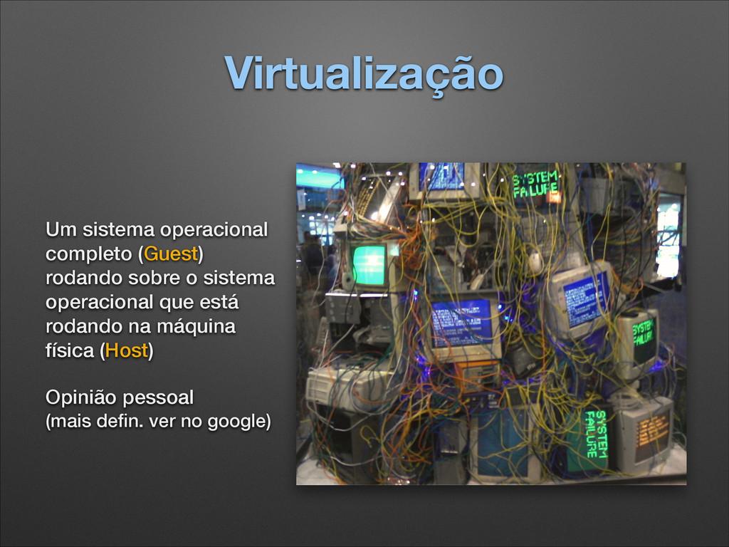 Virtualização Um sistema operacional completo (...