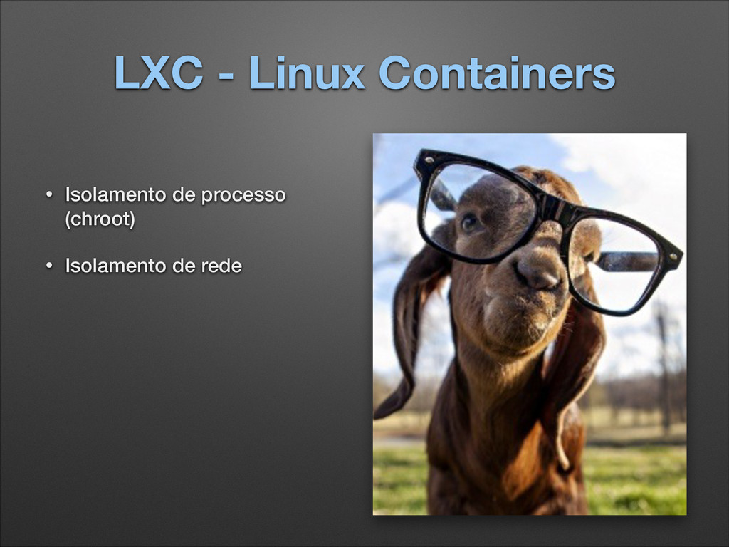 LXC - Linux Containers • Isolamento de processo...