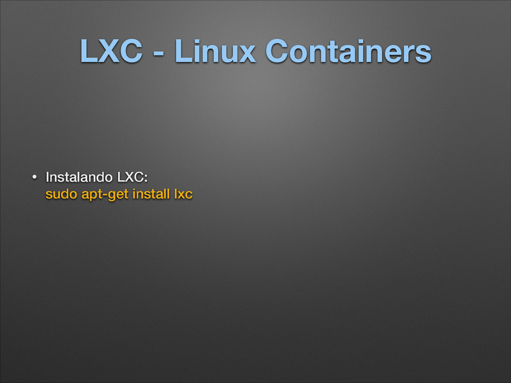 LXC - Linux Containers • Instalando LXC:  sudo...
