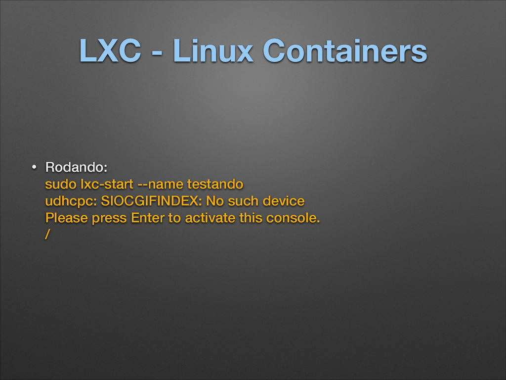 LXC - Linux Containers • Rodando: sudo lxc-sta...