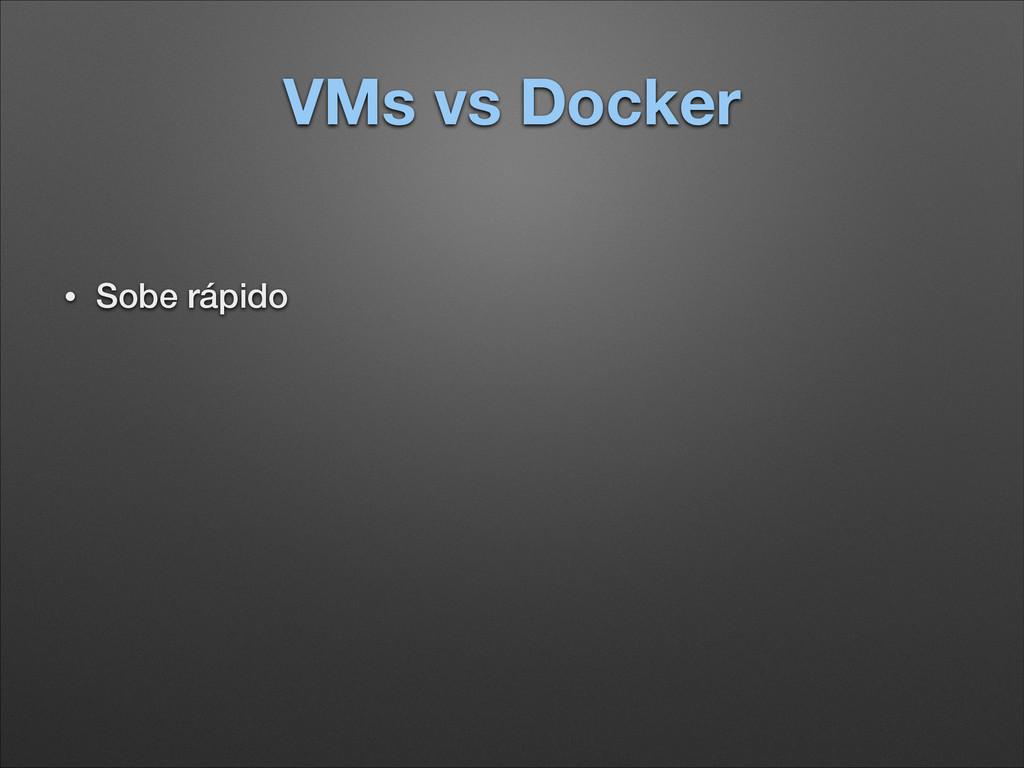 VMs vs Docker • Sobe rápido ! !