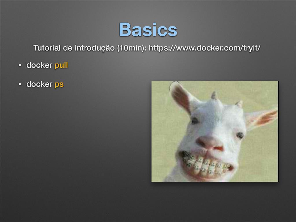Basics • docker pull • docker ps ! ! ! ! ! Tuto...