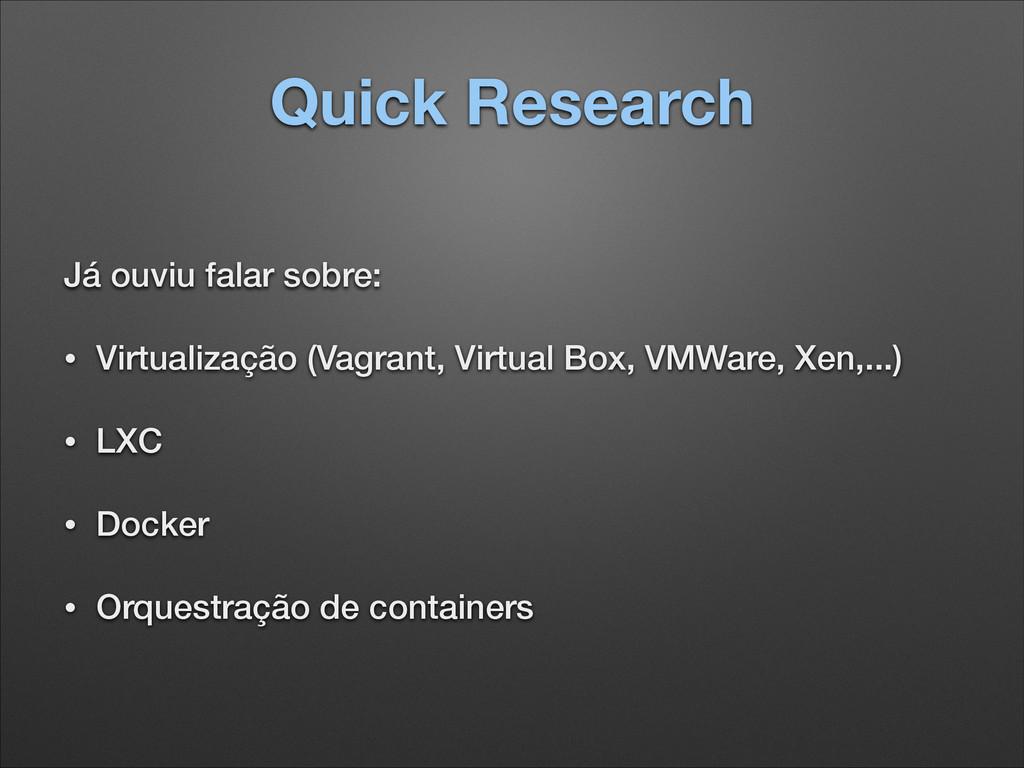 Quick Research Já ouviu falar sobre: • Virtuali...