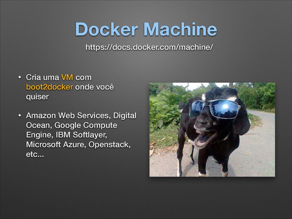 Docker Machine • Cria uma VM com boot2docker on...